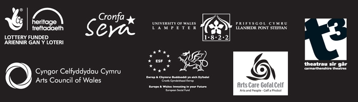 Supported by Heritage Lottery Fund, Cronfa Sera, University of Wales Lampeter, Arts Council of Wales, European Social Fund, Arts Care Gofal Celf and Carmarthenshire Theatres