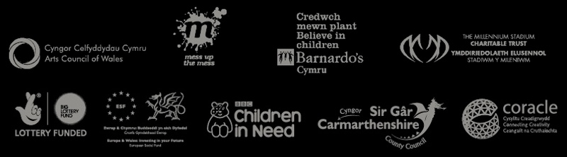 Supported by Arts Council Wales, Barnardo's Cymru, Millennium Stadium Charitable Trust, Big Lottery Fund, European Social Fund, Welsh Government, BBC Children in Need, Carmarthenshire County Council, Coracle