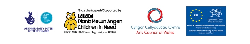 Supported by Big Lottery Fund, Children in Need, Arts Council Wales, European Social Fund