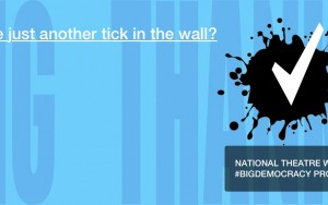 Are we just another tick in the wall? National Theatre Wales. Big Democracy Project